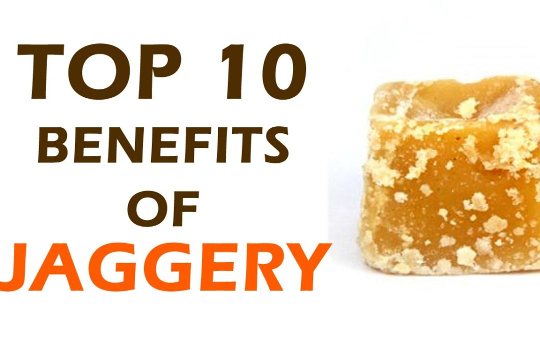 Top 10 Benefits of Jaggery